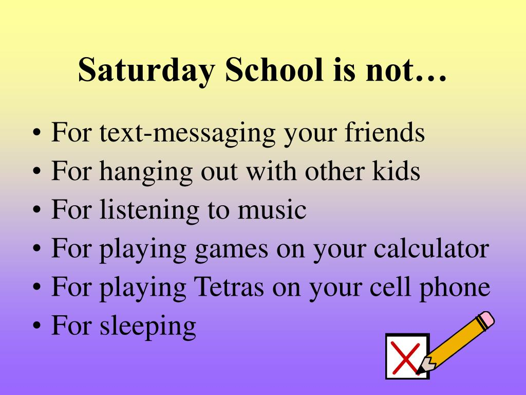 Saturday School is not…