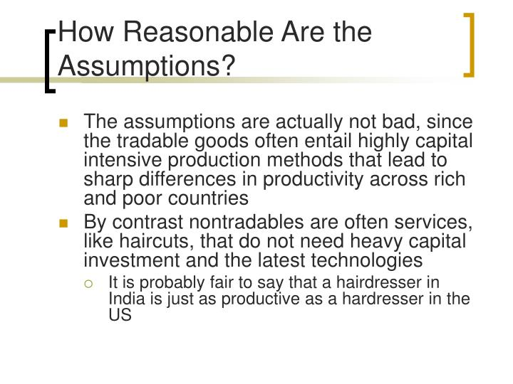 How Reasonable Are the Assumptions?
