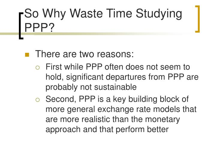 So Why Waste Time Studying PPP?