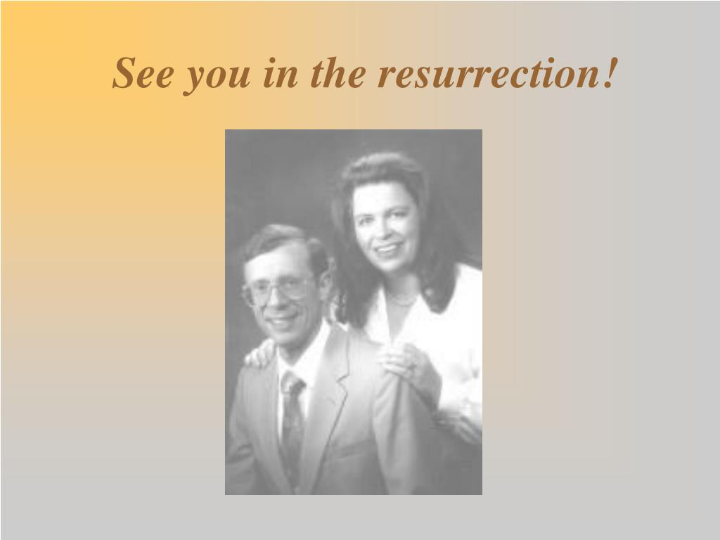 See you in the resurrection!