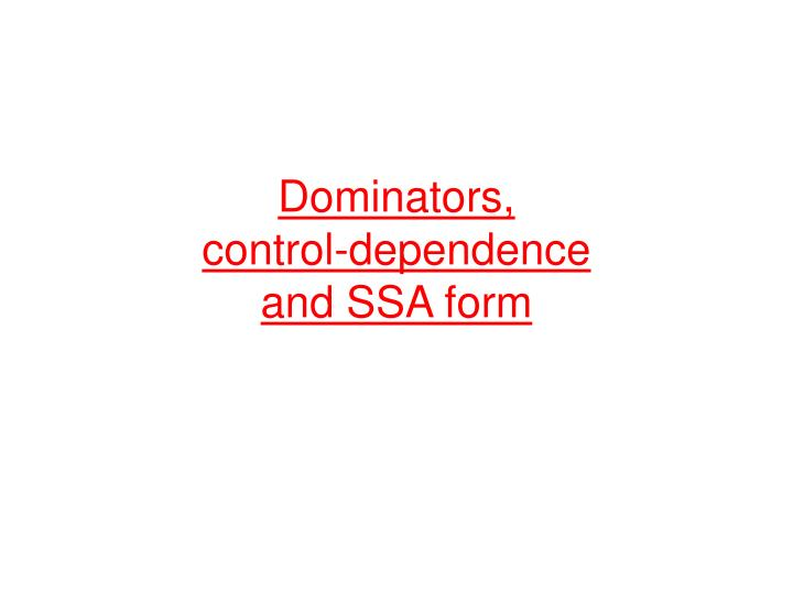 Dominators control dependence and ssa form