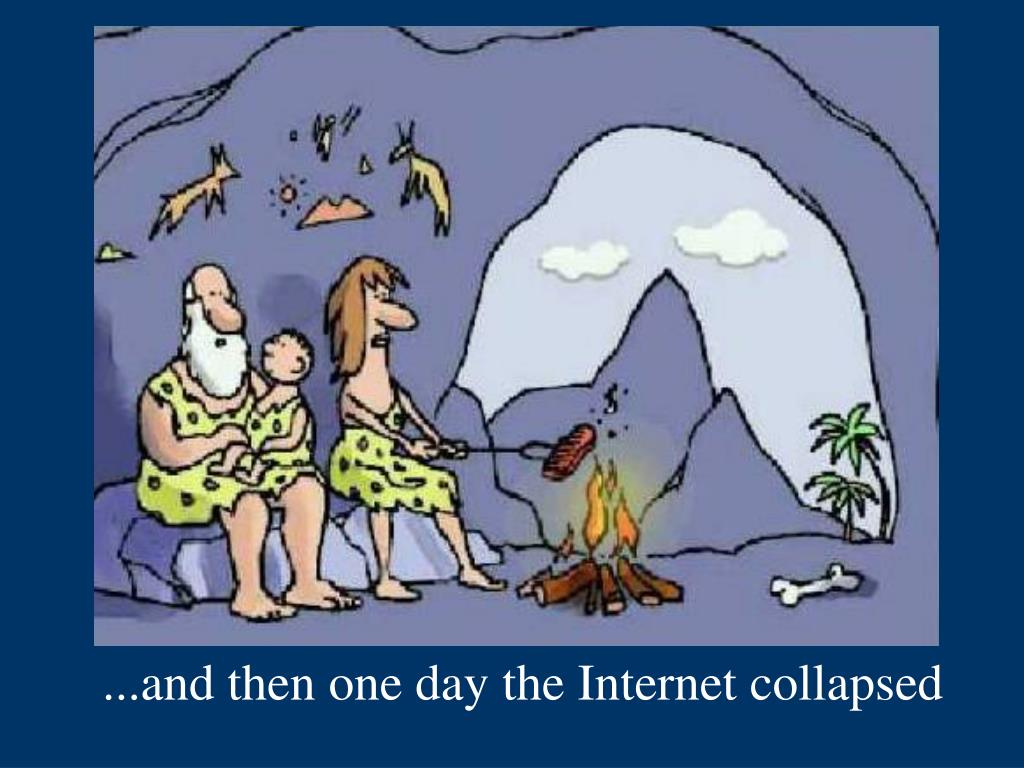 ...and then one day the Internet collapsed