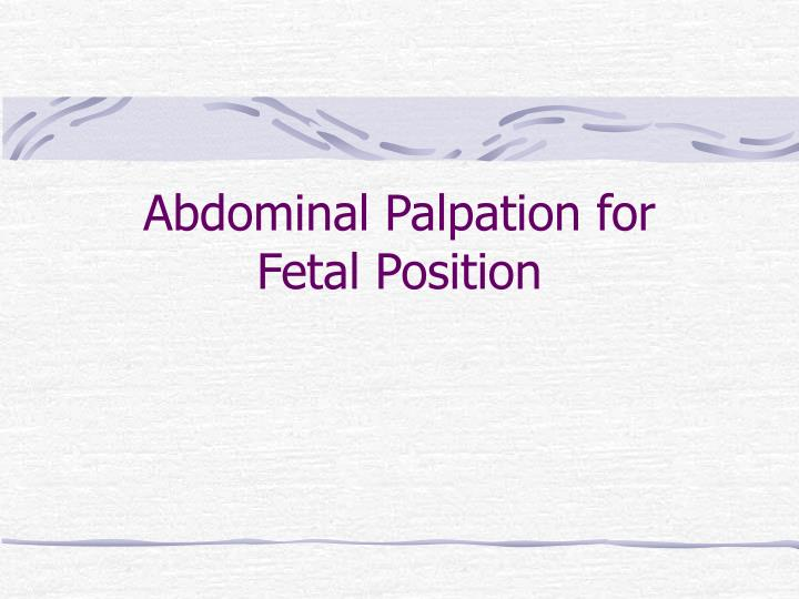 Abdominal palpation for fetal position