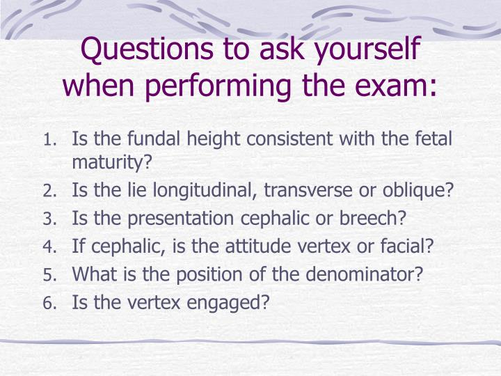Questions to ask yourself when performing the exam