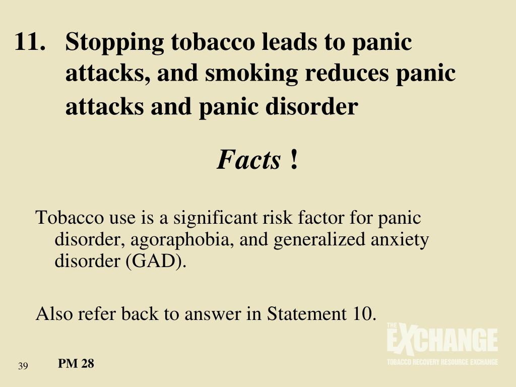 11.	Stopping tobacco leads to panic 	attacks, and smoking reduces panic 	attacks and panic disorder