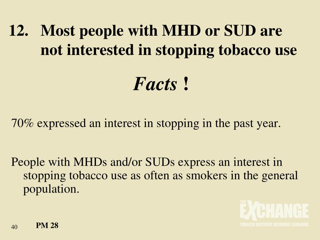 12.	Most people with MHD or SUD are 	not interested in stopping tobacco use