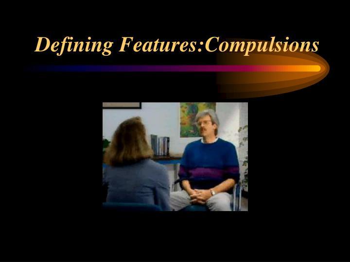 Defining features compulsions