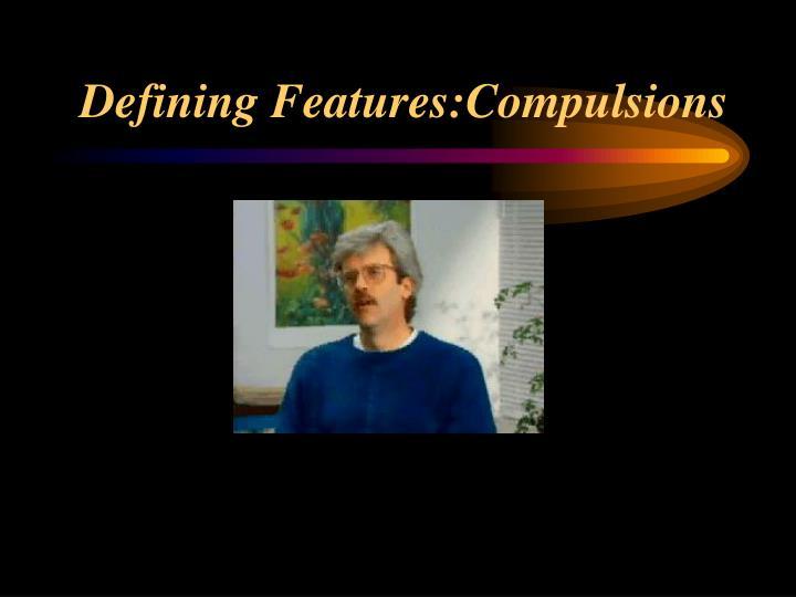 Defining Features:Compulsions
