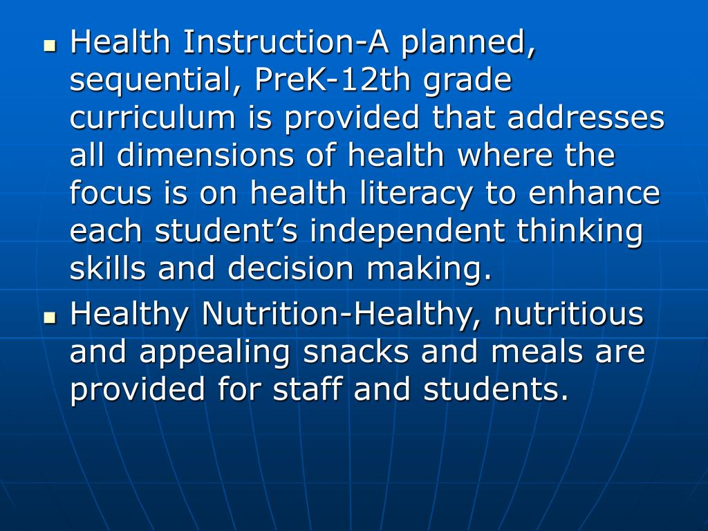 Health Instruction-A planned, sequential, PreK-12th grade curriculum is provided that addresses all dimensions of health where the focus is on health literacy to enhance each student's independent thinking skills and decision making.