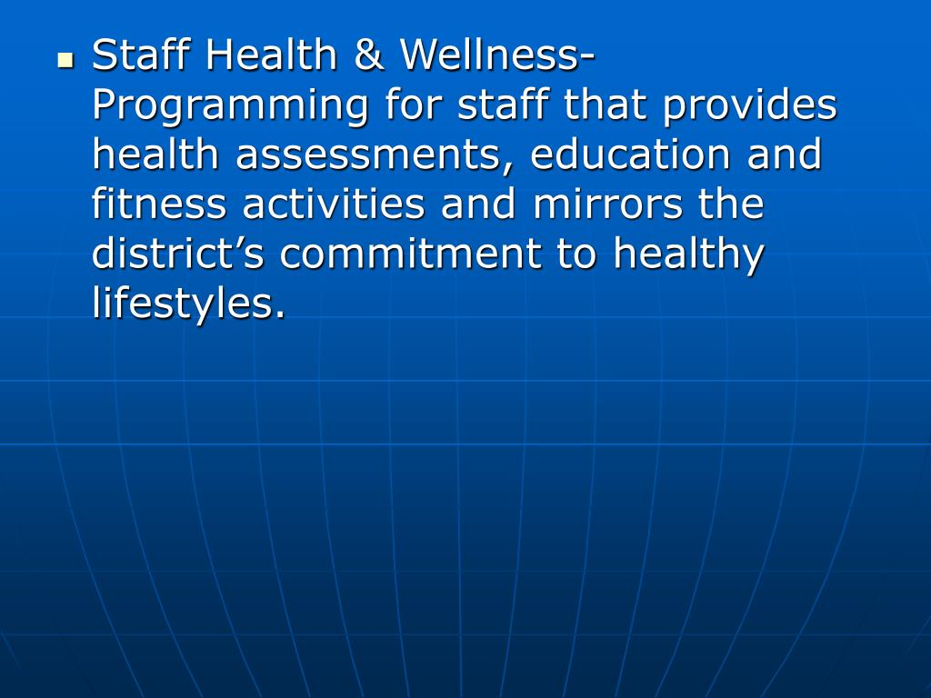 Staff Health & Wellness-Programming for staff that provides health assessments, education and fitness activities and mirrors the district's commitment to healthy lifestyles.