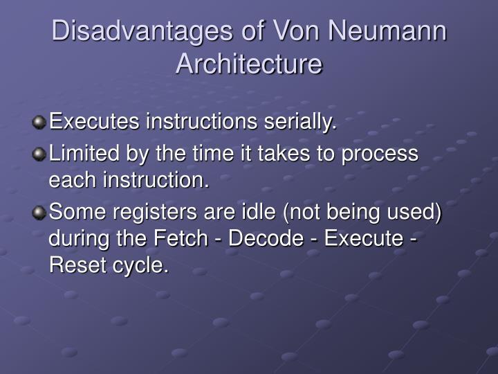 Disadvantages of Von Neumann Architecture