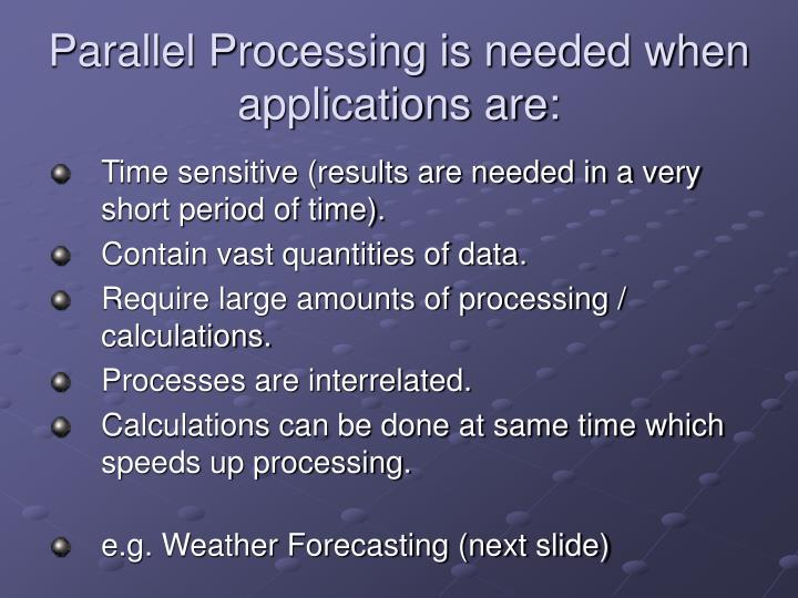 Parallel Processing is needed when applications are:
