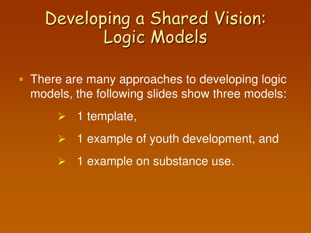 Developing a Shared Vision:            Logic Models