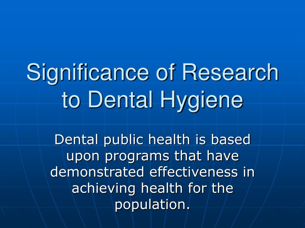 Significance of Research to Dental Hygiene