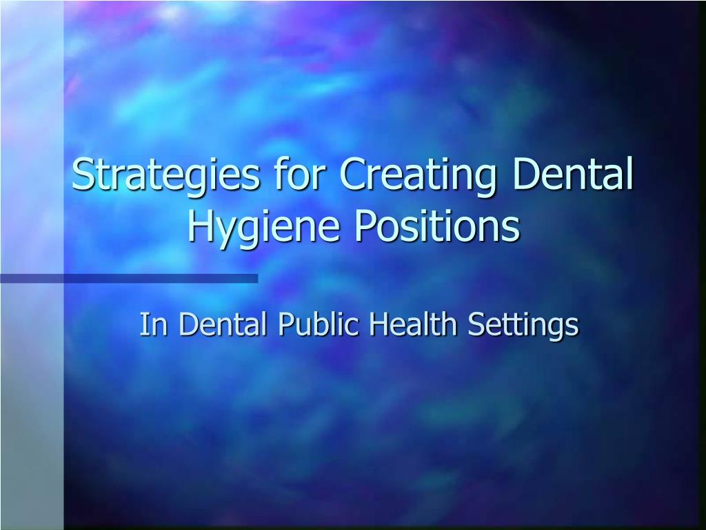 Strategies for Creating Dental Hygiene Positions