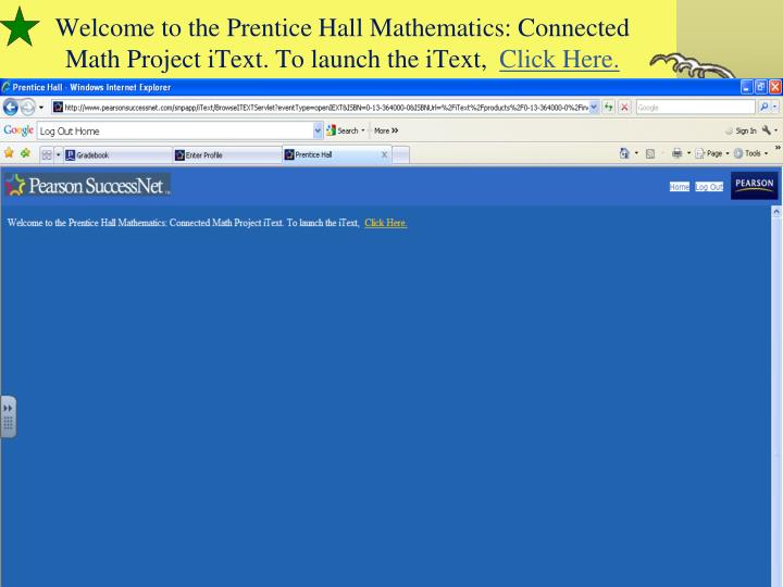 Welcome to the Prentice Hall Mathematics: Connected Math Project iText. To launch the iText,