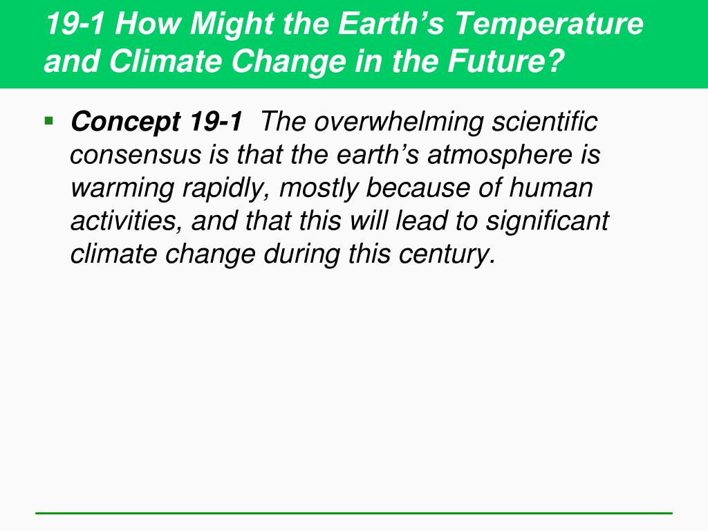 19-1 How Might the Earth's Temperature and Climate Change in the Future?