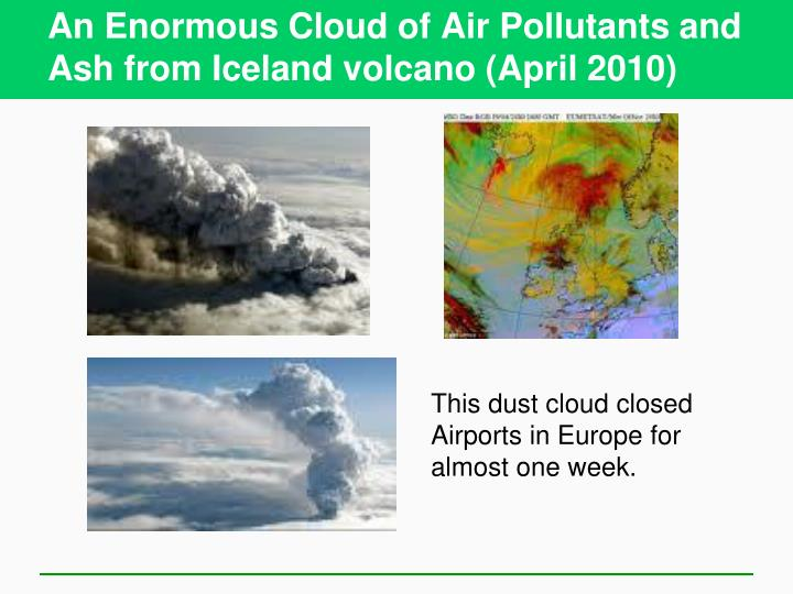 An enormous cloud of air pollutants and ash from iceland volcano april 2010