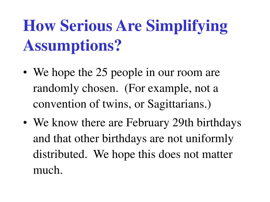 How Serious Are Simplifying Assumptions?