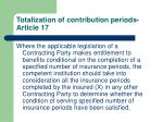 totalization of contribution periods article 17