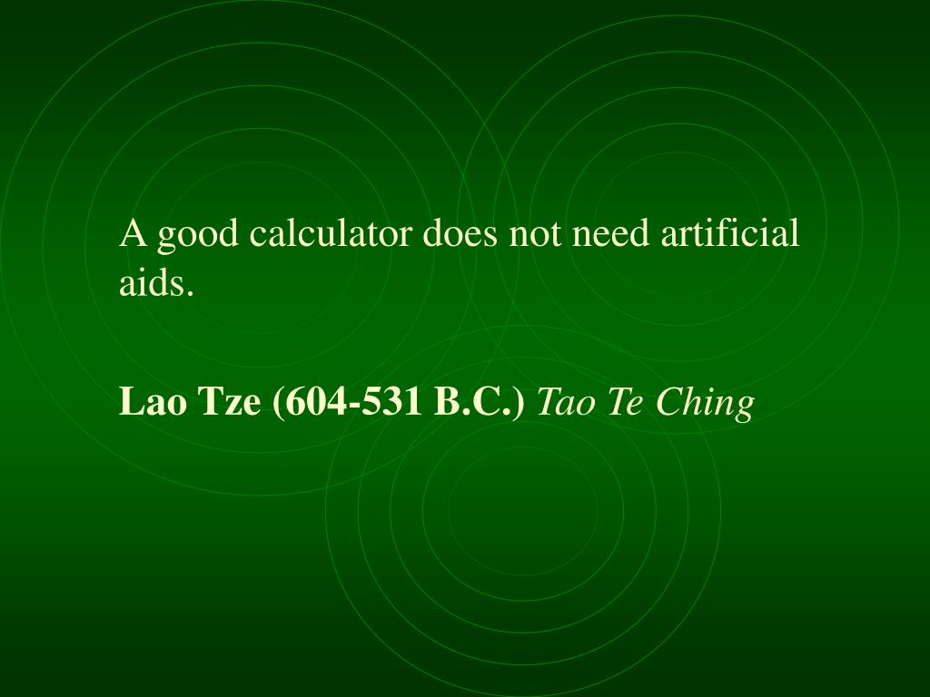 A good calculator does not need artificial aids.