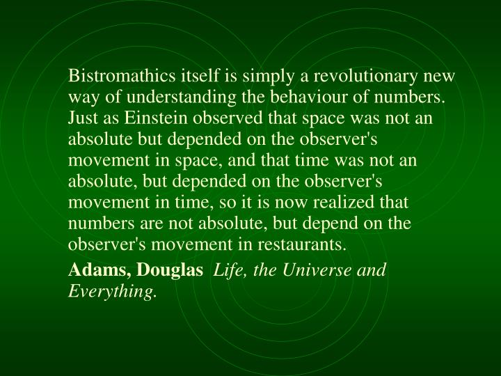 Bistromathics itself is simply a revolutionary new way of understanding the behaviour of numbers. Ju...