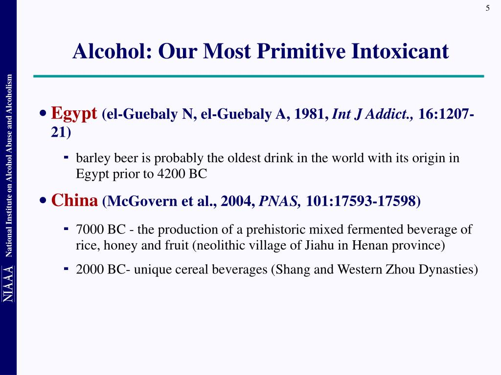 Alcohol: Our Most Primitive Intoxicant