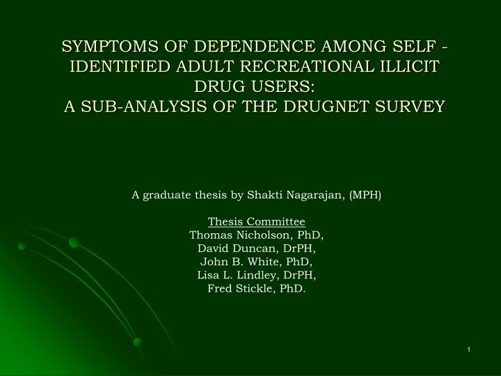 SYMPTOMS OF DEPENDENCE AMONG SELF -IDENTIFIED ADULT RECREATIONAL ILLICIT DRUG USERS: