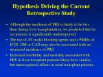 hypothesis driving the current retrospective study