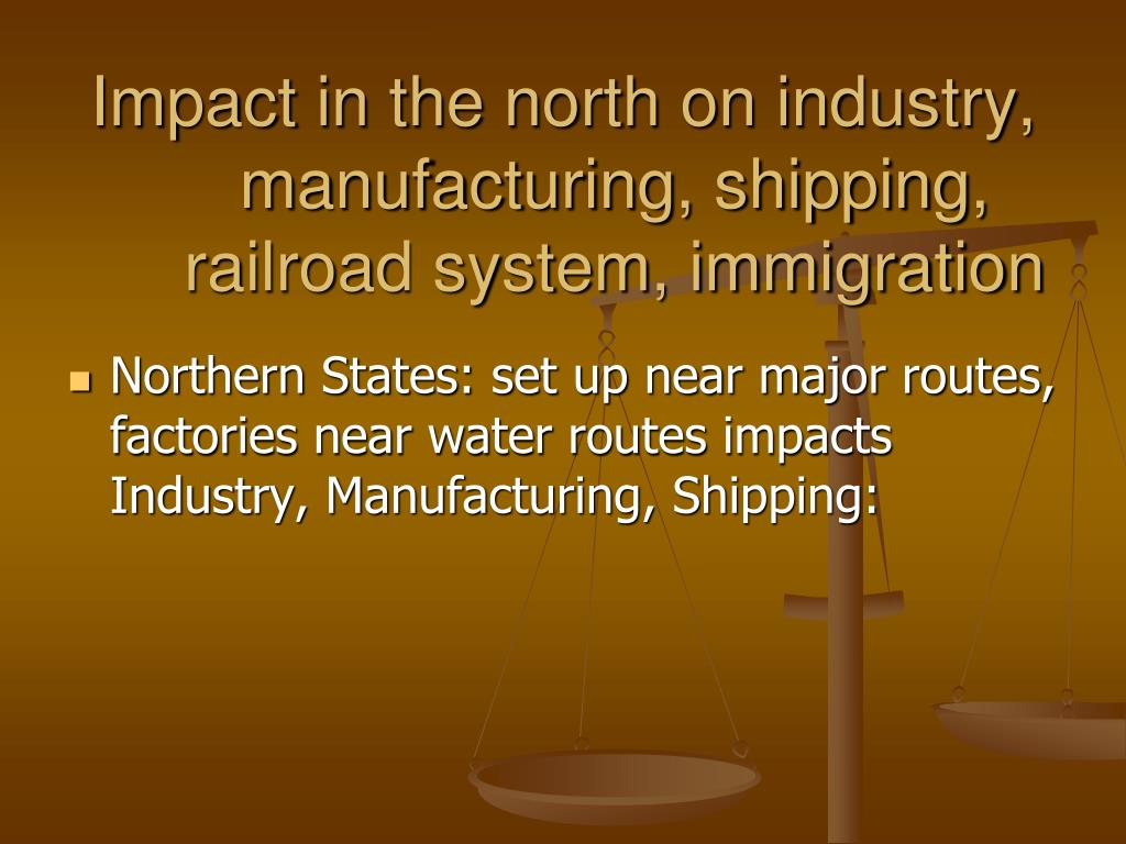 Impact in the north on industry, manufacturing, shipping, railroad system, immigration