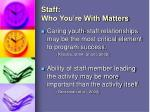 staff who you re with matters