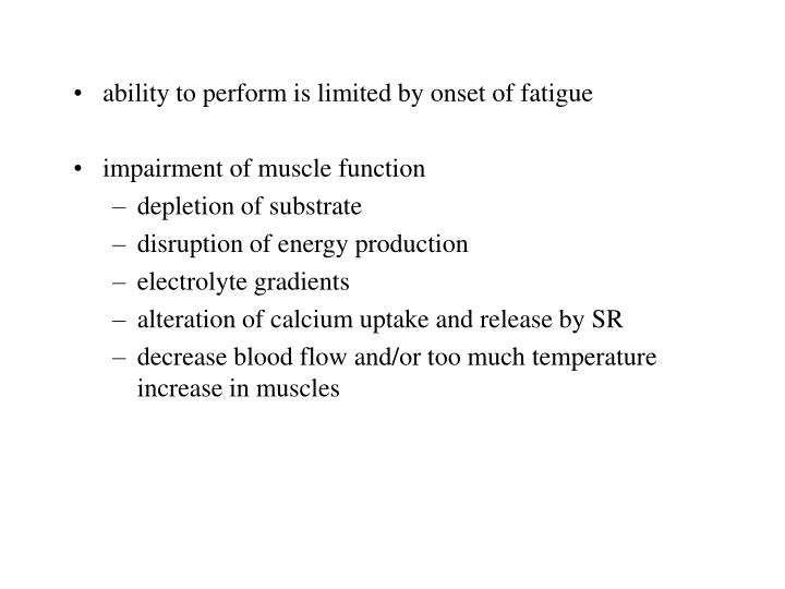 ability to perform is limited by onset of fatigue
