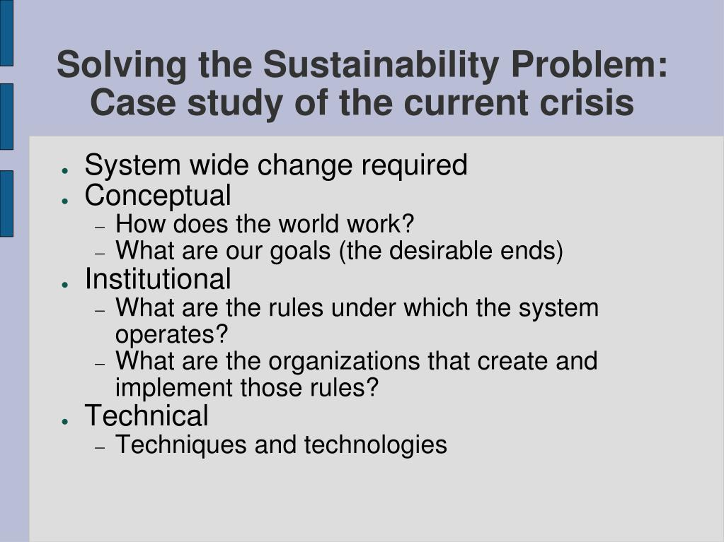 Solving the Sustainability Problem: Case study of the current crisis