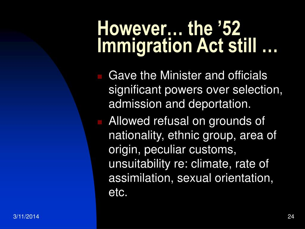 However… the '52 Immigration Act still …