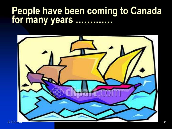 People have been coming to canada for many years