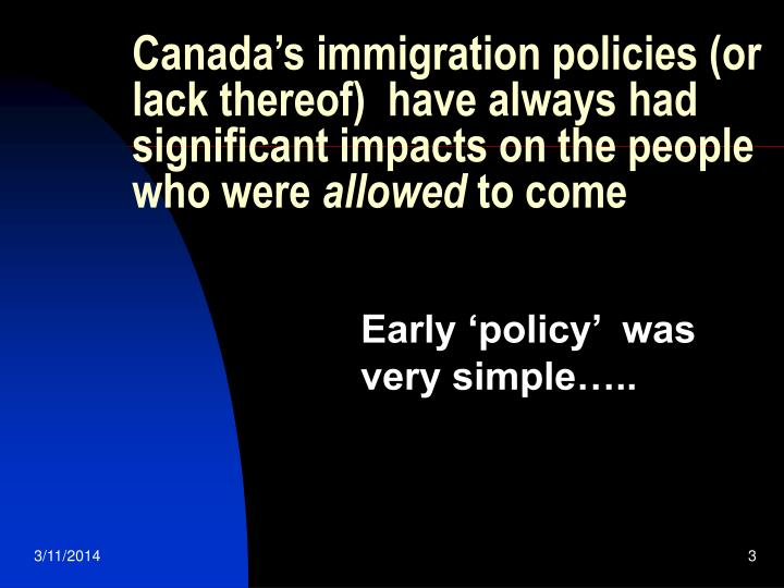 Canada's immigration policies (or lack thereof)  have always had significant impacts on the people...