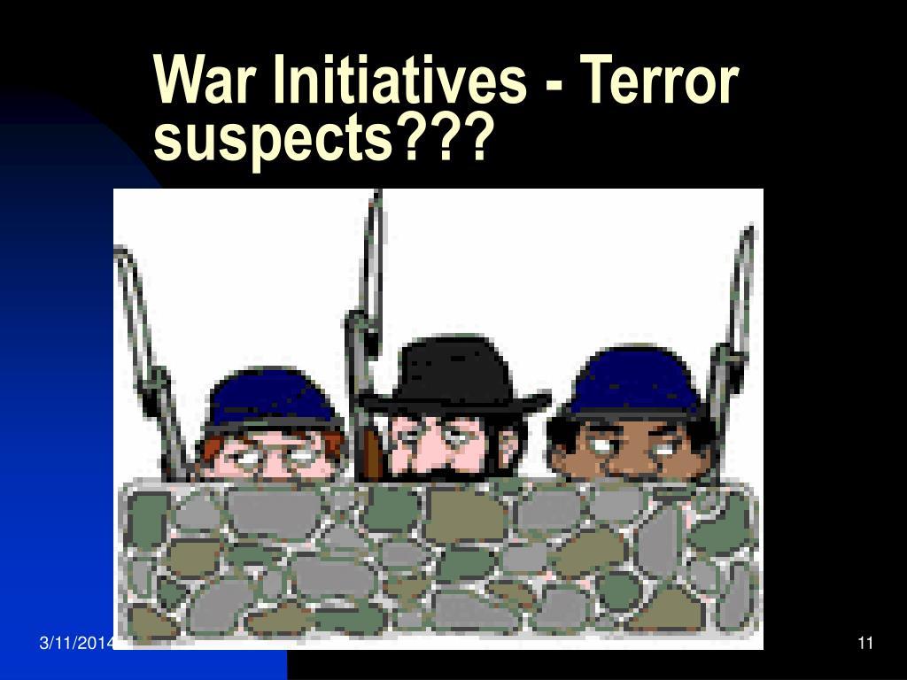 War Initiatives - Terror suspects???