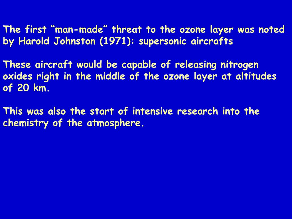"The first ""man-made"" threat to the ozone layer was noted by Harold Johnston (1971): supersonic aircrafts"