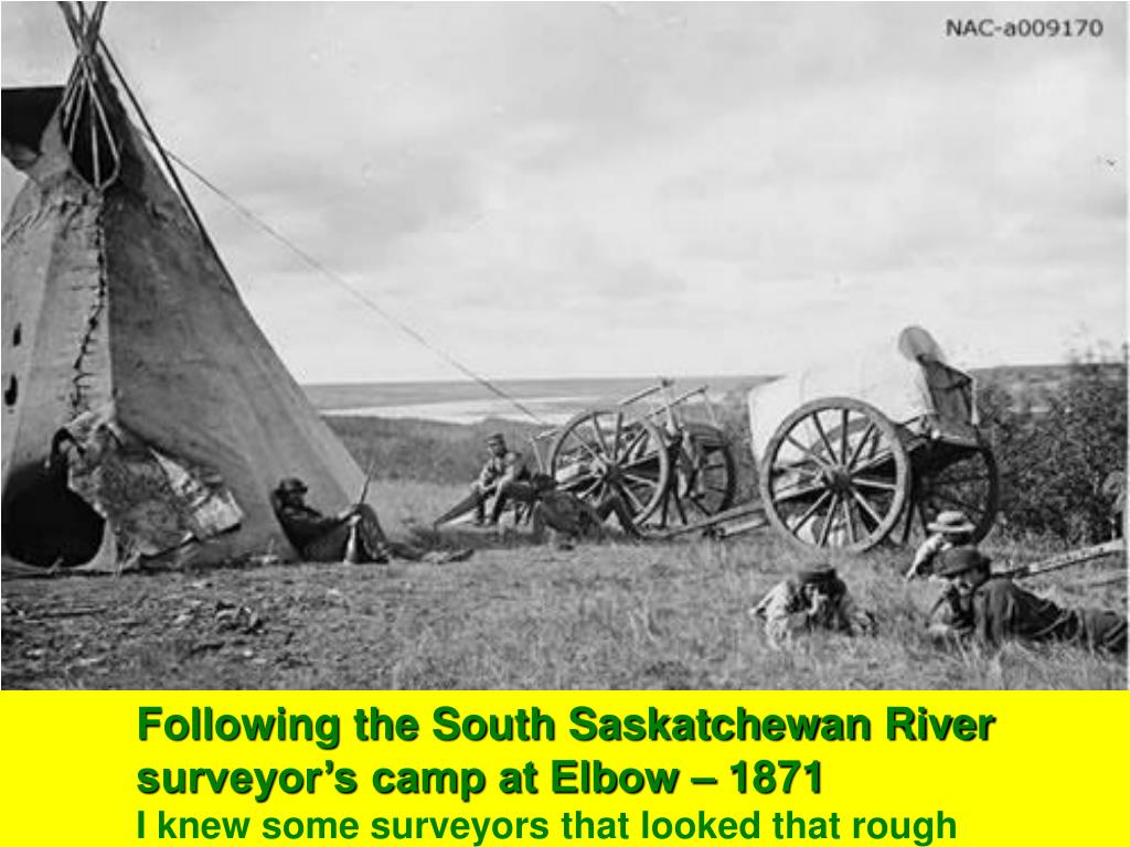 Following the South Saskatchewan River            surveyor's camp at Elbow – 1871