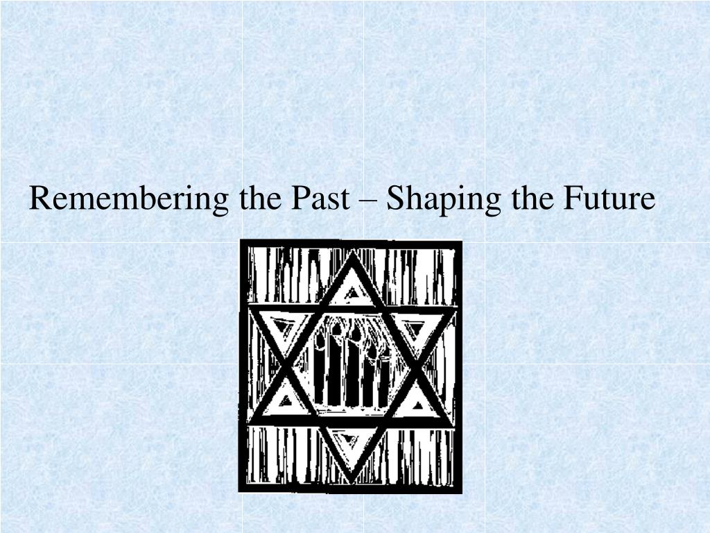 remembering the past shaping the future l.