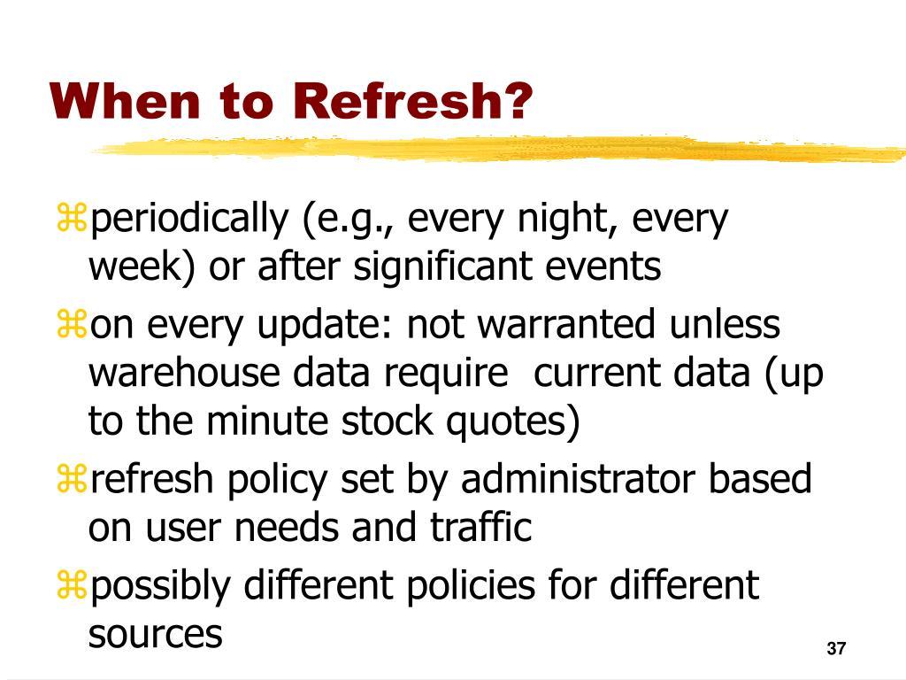 When to Refresh?