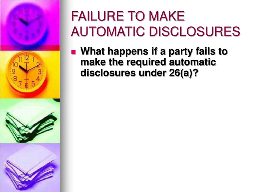 FAILURE TO MAKE AUTOMATIC DISCLOSURES