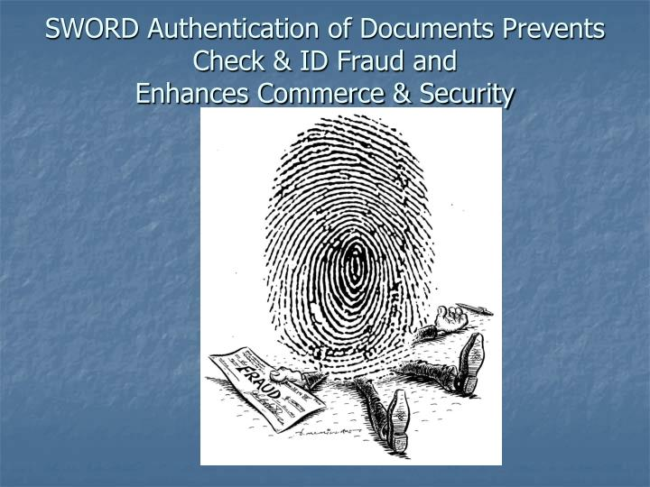 SWORD Authentication of Documents Prevents Check & ID Fraud and
