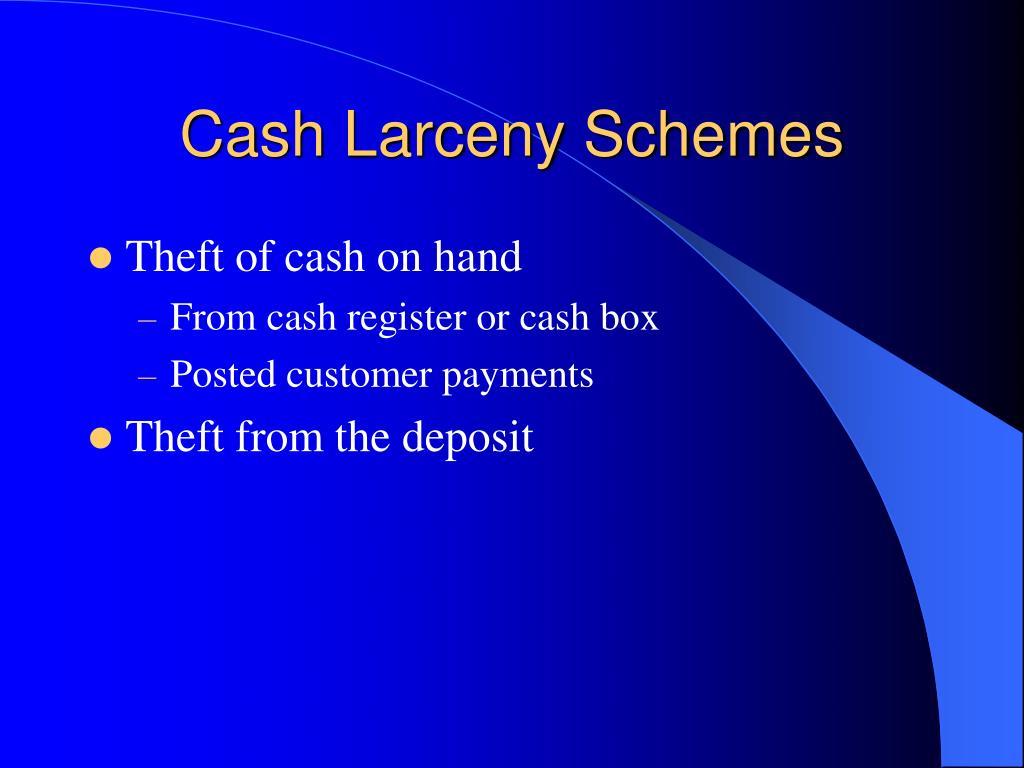Cash Larceny Schemes