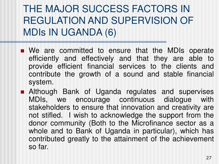 THE MAJOR SUCCESS FACTORS IN REGULATION AND SUPERVISION OF MDIs IN UGANDA (6)
