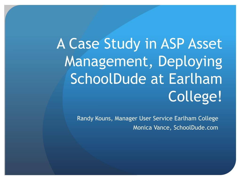 A Case Study in ASP Asset Management, Deploying SchoolDude at Earlham College!