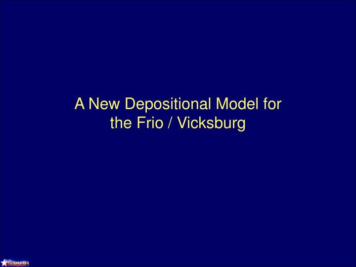 A new depositional model for the frio vicksburg