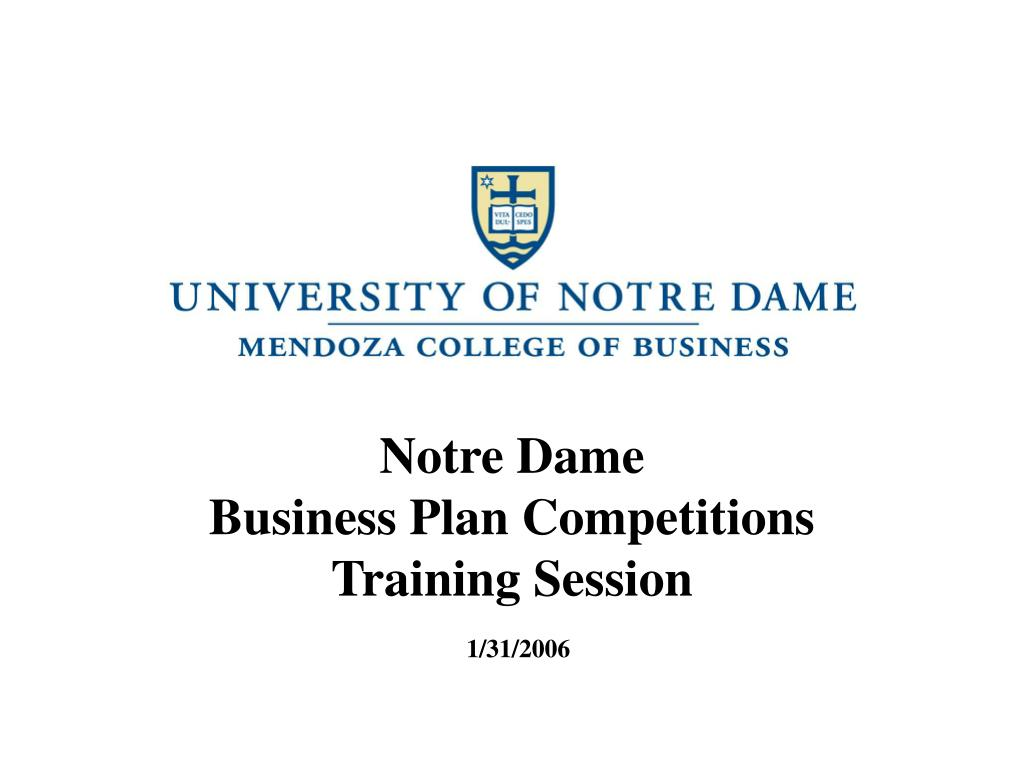 notre dame business plan competitions training session 1 31 2006 l.