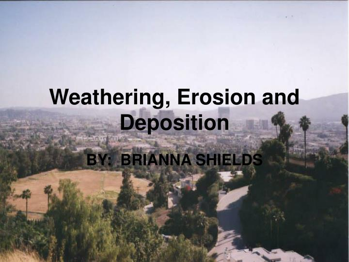weathering erosion and deposition n.
