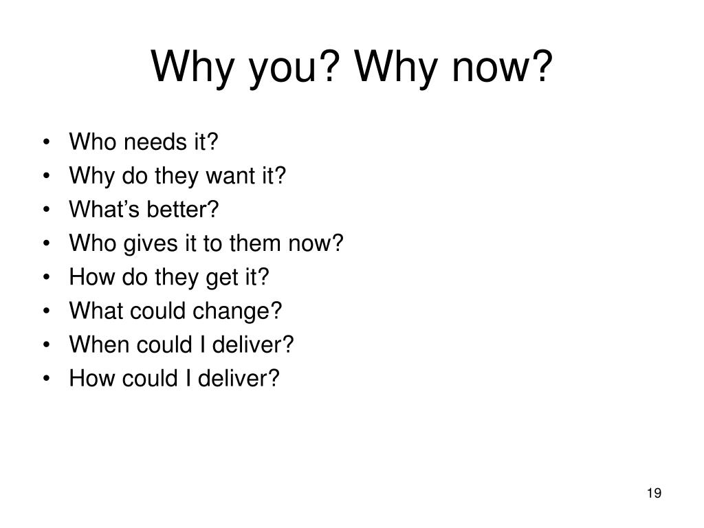 Why you? Why now?